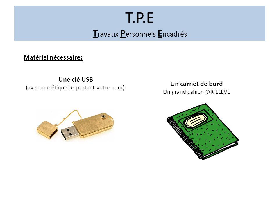 Matériel nécessaire: Une clé USB (avec une étiquette portant votre nom) Un carnet de bord Un grand cahier PAR ELEVE T.P.E T ravaux P ersonnels E ncadrés