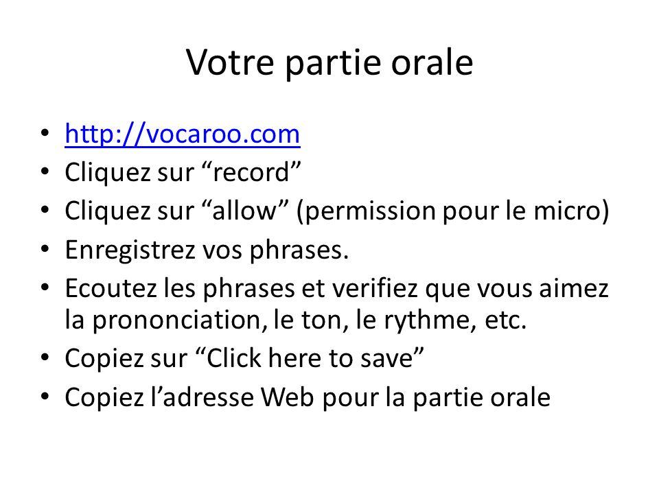 Votre partie orale http://vocaroo.com Cliquez sur record Cliquez sur allow (permission pour le micro) Enregistrez vos phrases.