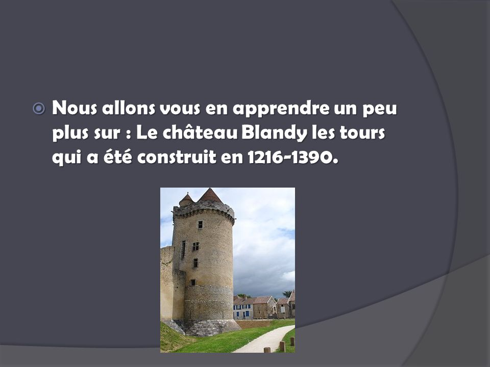 Nous allons vous en apprendre un peu plus sur : Le château Blandy les tours qui a été construit en 1216-1390.
