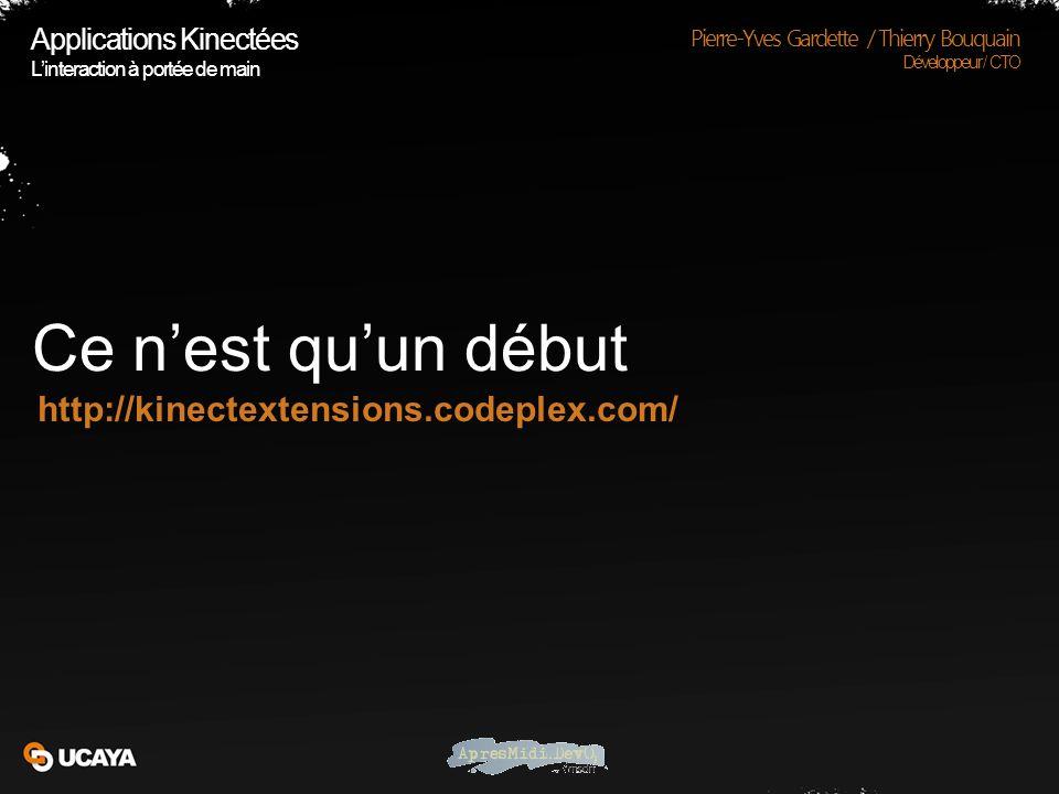 Ce nest quun début Applications Kinectées Linteraction à portée de main Pierre-Yves Gardette / Thierry Bouquain Développeur / CTO http://kinectextensions.codeplex.com/