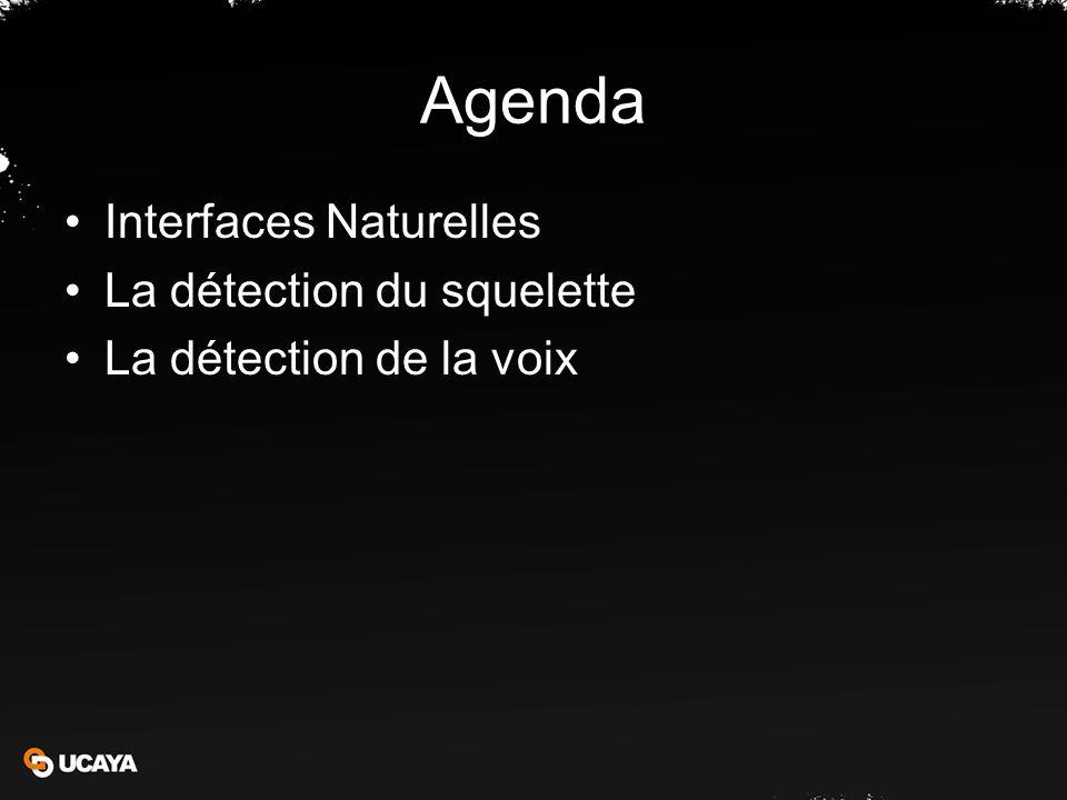 Agenda Interfaces Naturelles La détection du squelette La détection de la voix