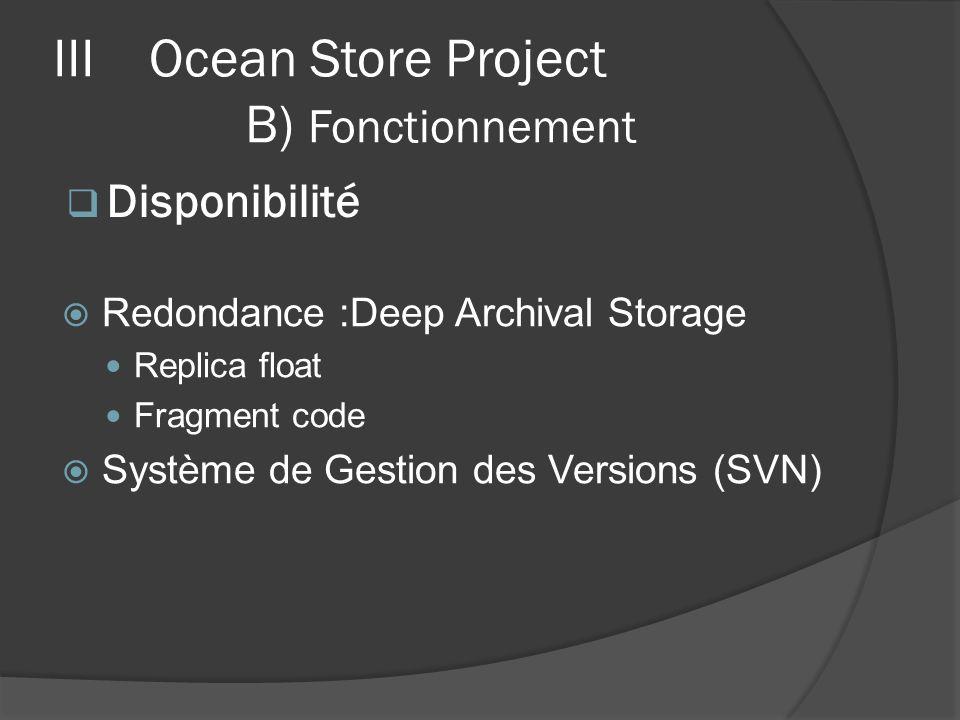 Redondance :Deep Archival Storage Replica float Fragment code Système de Gestion des Versions (SVN) IIIOcean Store Project B) Fonctionnement Disponibi