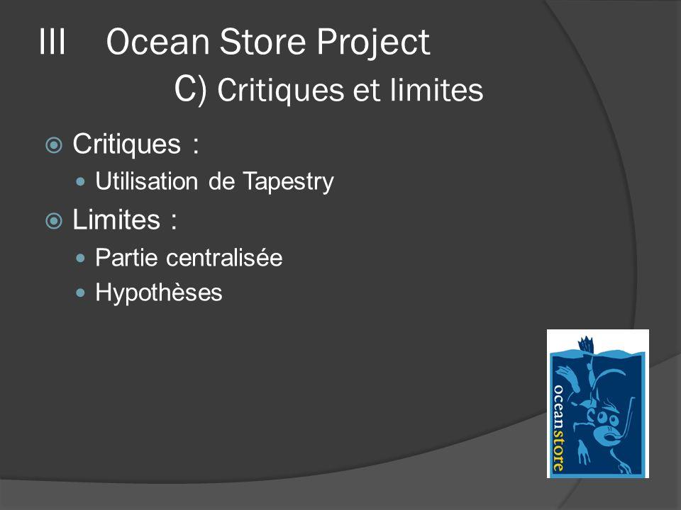IIIOcean Store Project C) Critiques et limites Critiques : Utilisation de Tapestry Limites : Partie centralisée Hypothèses