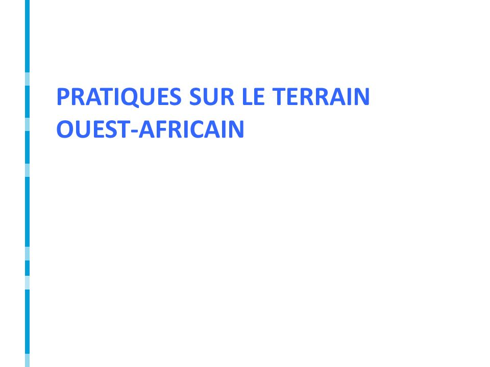 PRATIQUES SUR LE TERRAIN OUEST-AFRICAIN