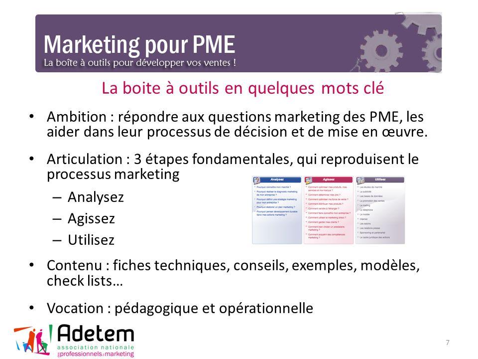 La boite à outils en quelques mots clé Ambition : répondre aux questions marketing des PME, les aider dans leur processus de décision et de mise en œu
