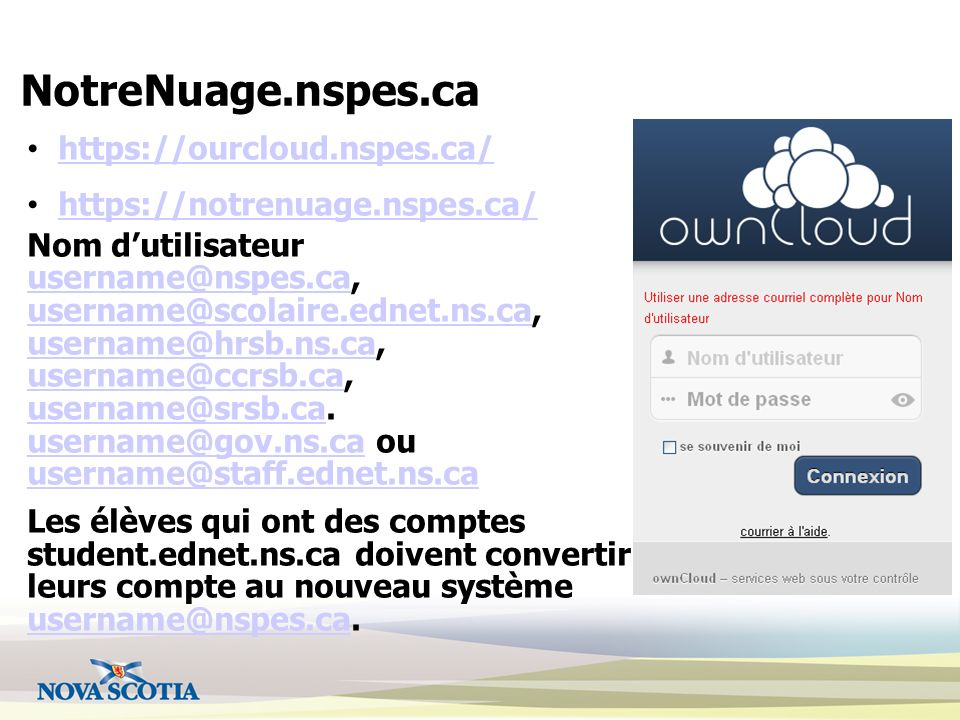 NotreNuage.nspes.ca https://ourcloud.nspes.ca/ https://notrenuage.nspes.ca/ Nom dutilisateur username@nspes.causername@nspes.ca, username@scolaire.edn