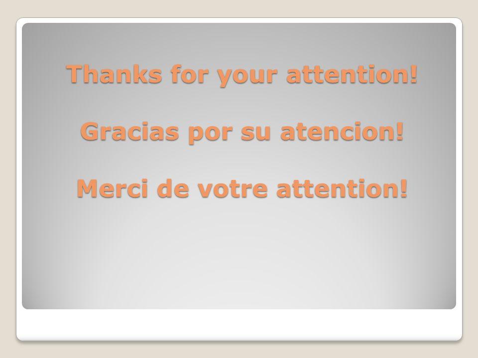 Thanks for your attention! Gracias por su atencion! Merci de votre attention!