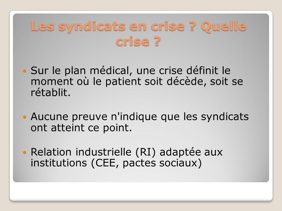 Les syndicats en crise ? Quelle crise ? Sur le plan médical, une crise définit le moment où le patient soit décède, soit se rétablit. Aucune preuve n'