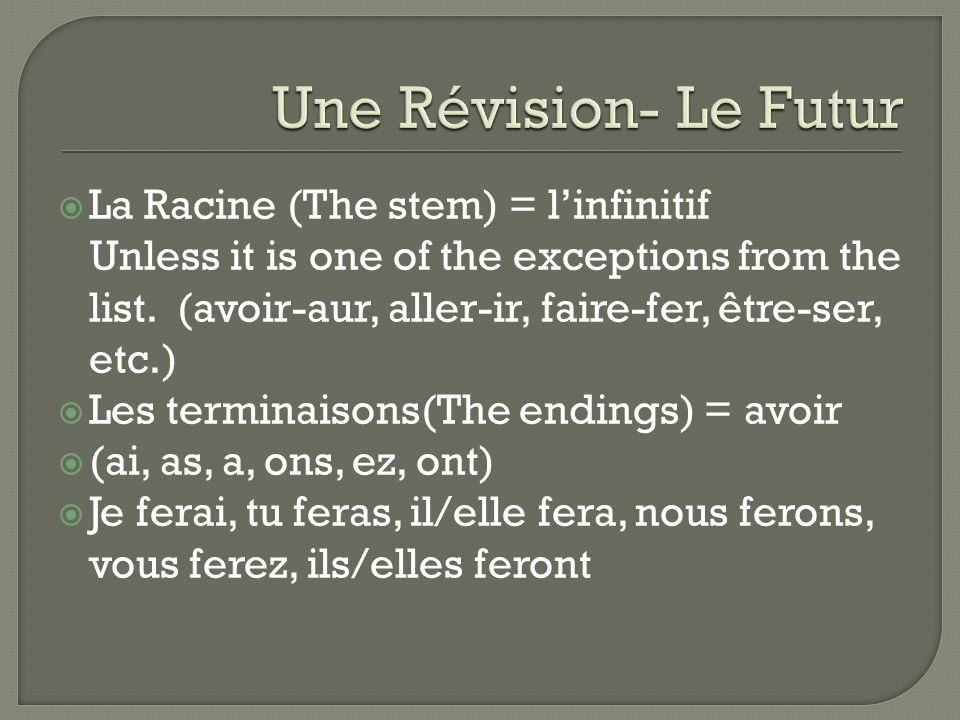 La Racine (The stem) = linfinitif Unless it is one of the exceptions from the list.