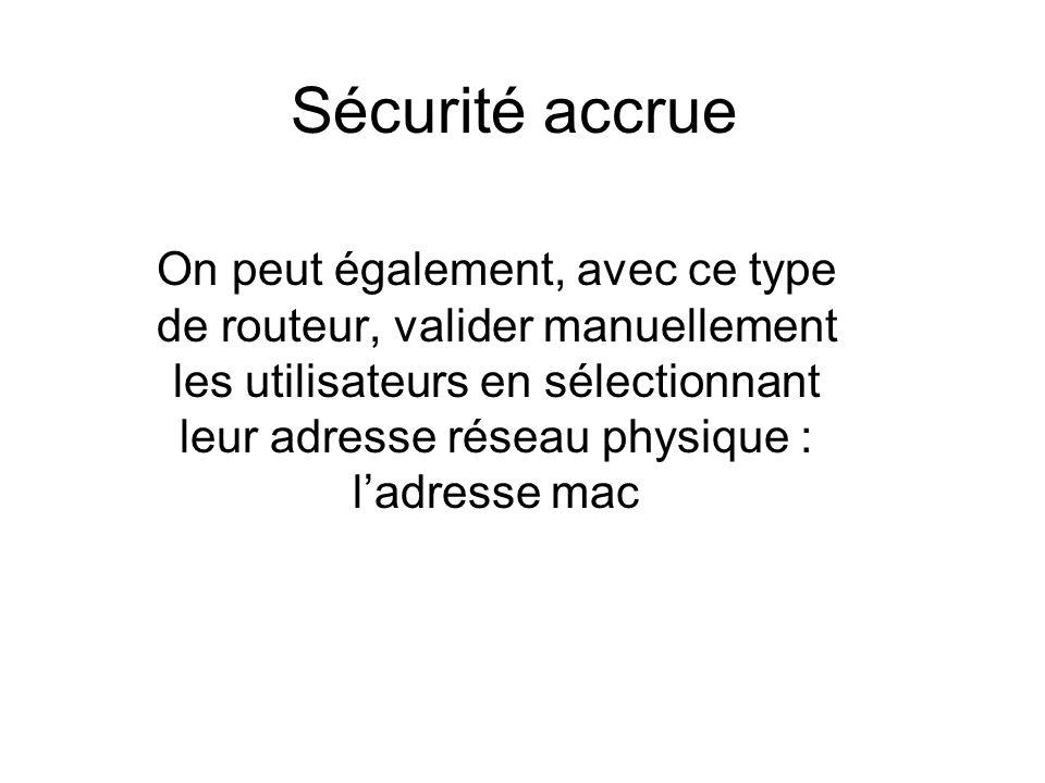 Sécurité accrue On peut également, avec ce type de routeur, valider manuellement les utilisateurs en sélectionnant leur adresse réseau physique : ladresse mac