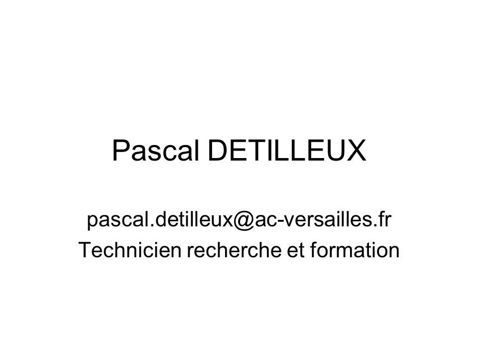 Pascal DETILLEUX pascal.detilleux@ac-versailles.fr Technicien recherche et formation
