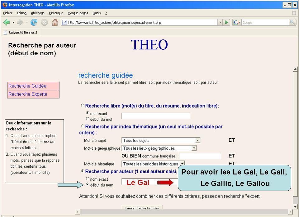 Le Gal Pour avoir les Le Gal, Le Gall, Le Gallic, Le Gallou Recherche par auteur (début de nom)
