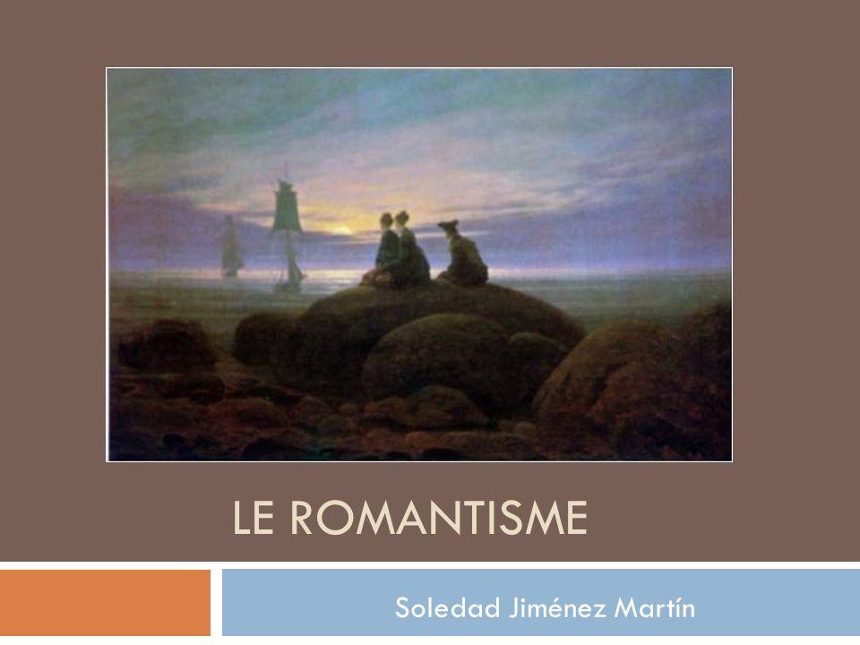 LE ROMANTISME Soledad Jiménez Martín