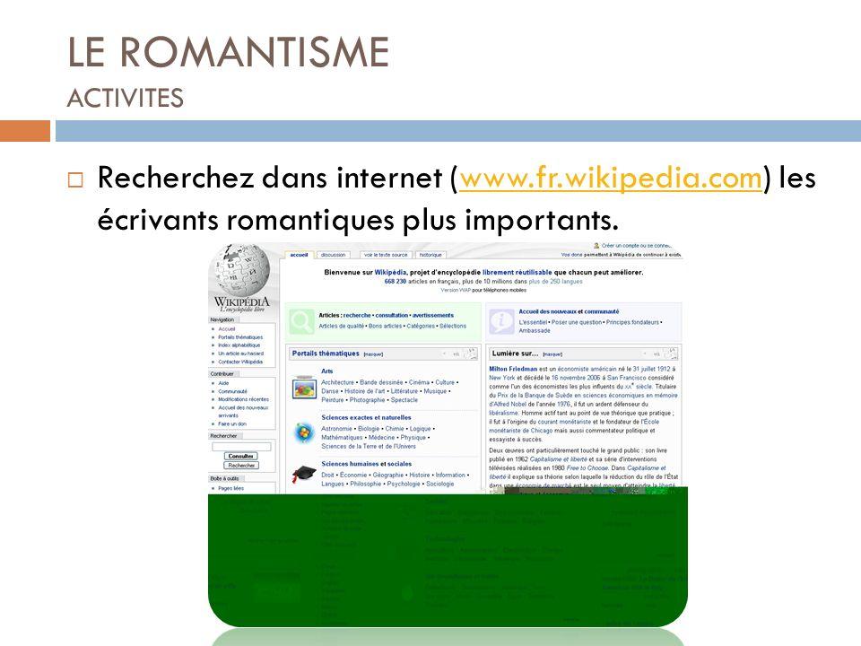 LE ROMANTISME ACTIVITES Recherchez dans internet (www.fr.wikipedia.com) les écrivants romantiques plus importants.www.fr.wikipedia.com