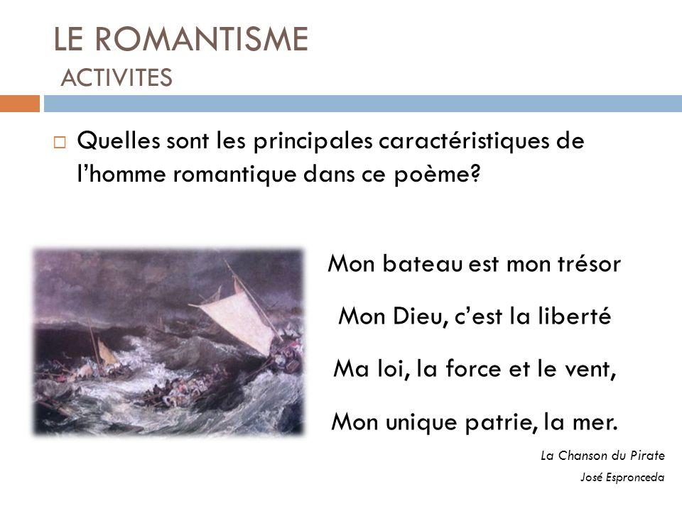 LE ROMANTISME ACTIVITES Quelles sont les principales caractéristiques de lhomme romantique dans ce poème? Mon bateau est mon trésor Mon Dieu, cest la