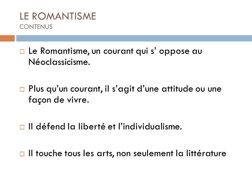 Le Romantisme, un courant qui s oppose au Néoclassicisme. Plus quun courant, il sagit dune attitude ou une façon de vivre. Il défend la liberté et lin