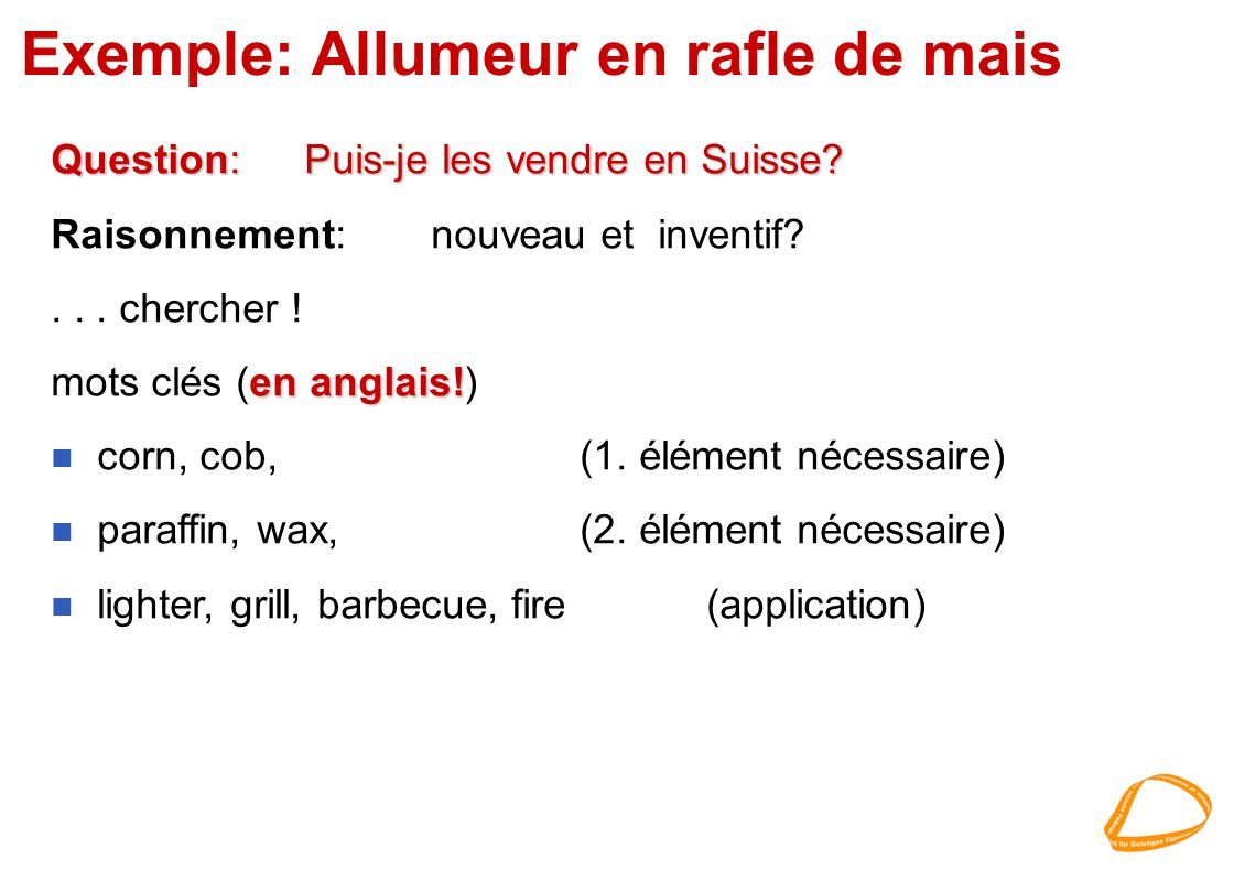 Exemple: Allumeur en rafle de mais Question: Puis-je les vendre en Suisse.