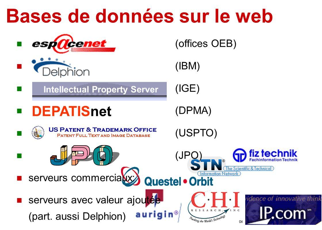 DEPATISnet Intellectual Property Server Bases de données sur le web n (offices OEB) n (IBM) n (IGE) n (DPMA) n (USPTO) n (JPO) n serveurs commerciaux: n serveurs avec valeur ajoutée (part.