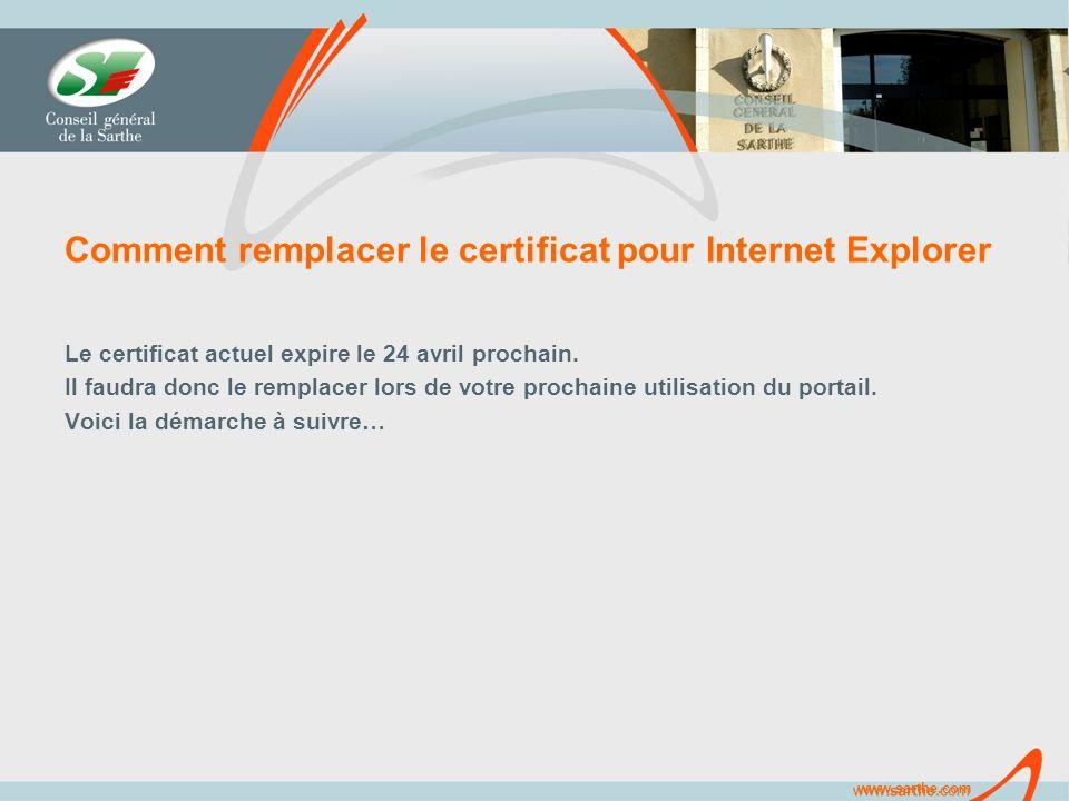 www.sarthe.com Comment remplacer le certificat pour Internet Explorer Le certificat actuel expire le 24 avril prochain.