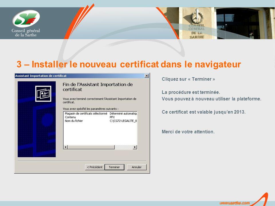 www.sarthe.com 3 – Installer le nouveau certificat dans le navigateur Cliquez sur « Terminer » La procédure est terminée.