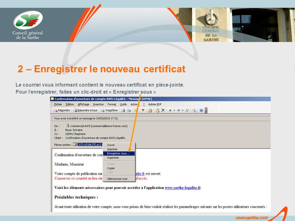 www.sarthe.com 2 – Enregistrer le nouveau certificat Le courriel vous informant contient le nouveau certificat en pièce-jointe.