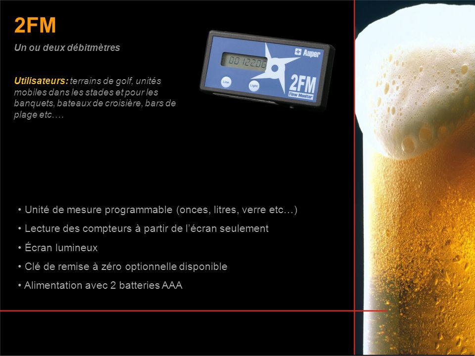 2FM Unité de mesure programmable (onces, litres, verre etc…) Lecture des compteurs à partir de lécran seulement Écran lumineux Clé de remise à zéro op