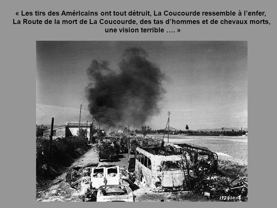 « Les tirs des Américains ont tout détruit, La Coucourde ressemble à lenfer, La Route de la mort de La Coucourde, des tas dhommes et de chevaux morts, une vision terrible ….