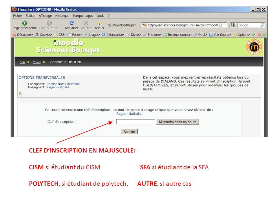 CLEF DINSCRIPTION EN MAJUSCULE: CISM si étudiant du CISM SFA si étudiant de la SFA POLYTECH, si étudiant de polytech, AUTRE, si autre cas