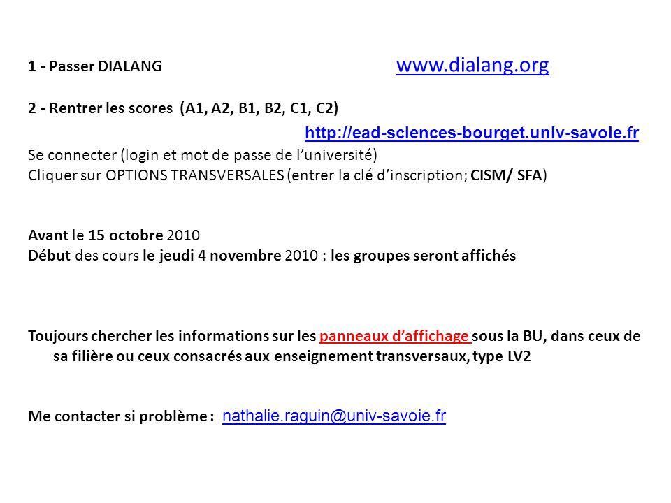 1 - Passer DIALANG www.dialang.org www.dialang.org 2 - Rentrer les scores (A1, A2, B1, B2, C1, C2) http://ead-sciences-bourget.univ-savoie.fr Se conne