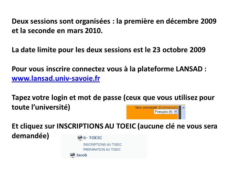 Deux sessions sont organisées : la première en décembre 2009 et la seconde en mars 2010. La date limite pour les deux sessions est le 23 octobre 2009