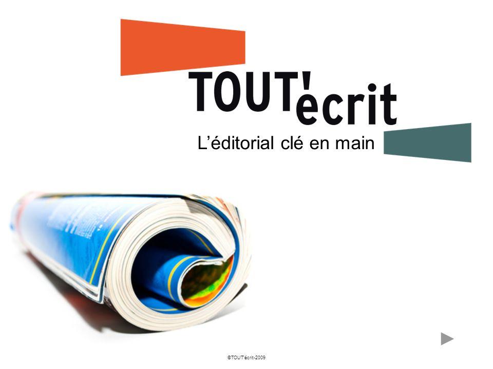 ©TOUTécrit-2009 Léditorial clé en main