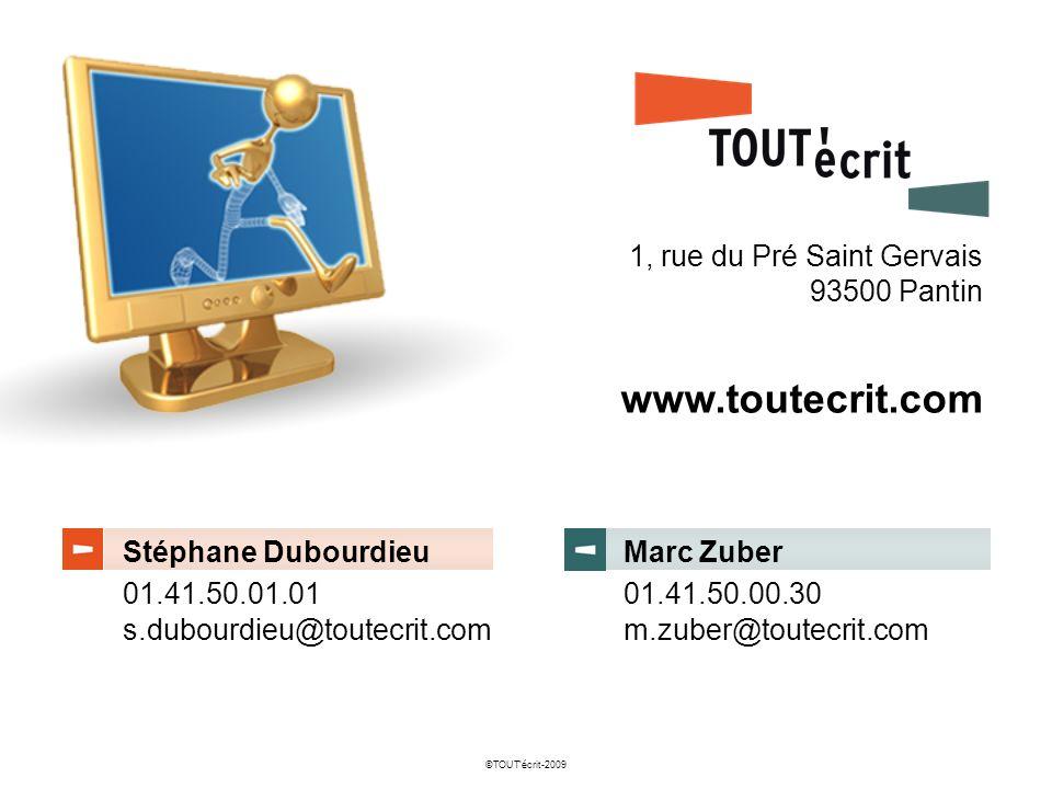 ©TOUTécrit-2009 1, rue du Pré Saint Gervais 93500 Pantin Stéphane Dubourdieu 01.41.50.01.01 Marc Zuber 01.41.50.00.30 www.toutecrit.com s.dubourdieu@t