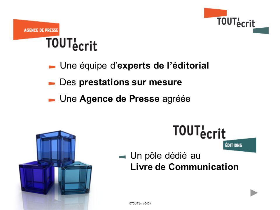©TOUTécrit-2009 Une équipe dexperts de léditorial Des prestations sur mesure Une Agence de Presse agréée Un pôle dédié au Livre de Communication