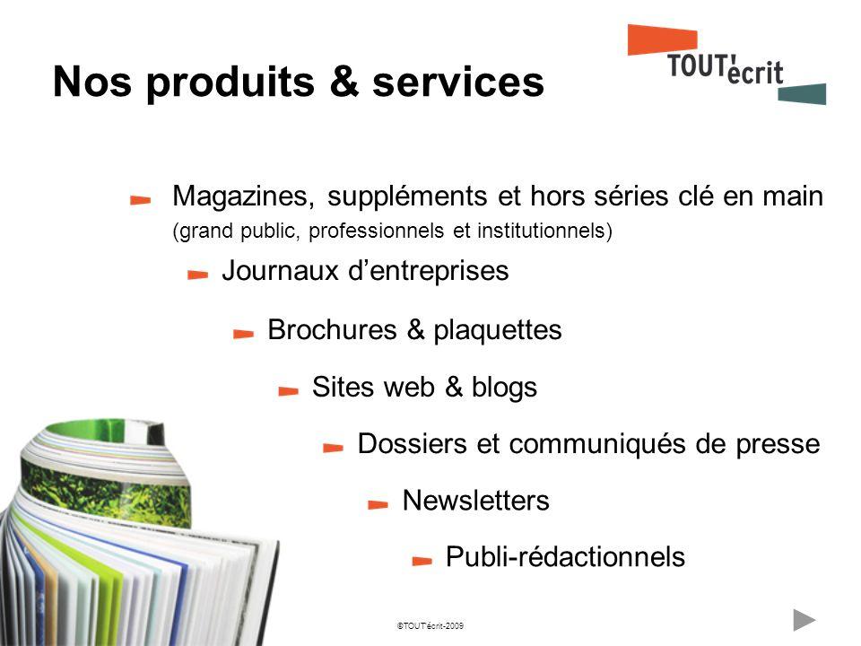©TOUTécrit-2009 Nos produits & services Sites web & blogs Newsletters Publi-rédactionnels Brochures & plaquettes Journaux dentreprises Magazines, supp
