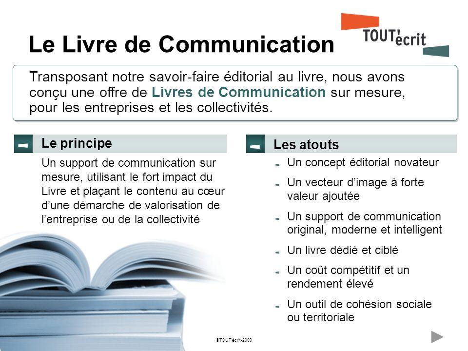 ©TOUTécrit-2009 Le Livre de Communication Un concept éditorial novateur Un vecteur dimage à forte valeur ajoutée Un support de communication original,