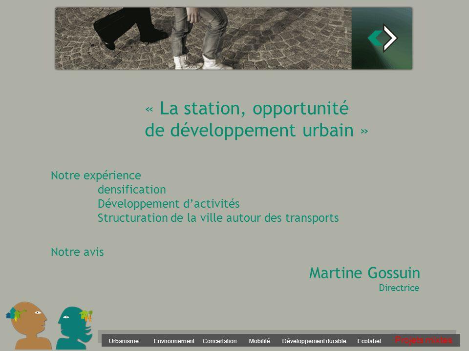 Urbanisme Environnement Concertation Mobilité Développement durable Ecolabel Projets mixtes « La station, opportunité de développement urbain » Notre