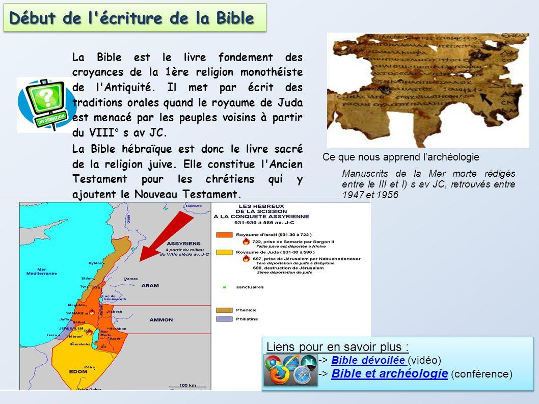 La Bible est le livre fondement des croyances de la 1ère religion monothéiste de l'Antiquité. Il met par écrit des traditions orales quand le royaume