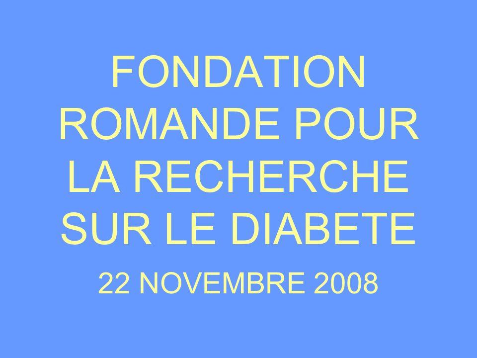 FONDATION ROMANDE POUR LA RECHERCHE SUR LE DIABETE 22 NOVEMBRE 2008