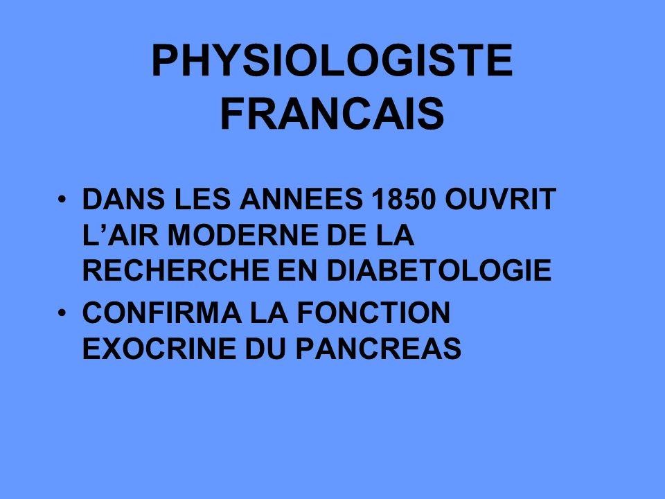 PHYSIOLOGISTE FRANCAIS DANS LES ANNEES 1850 OUVRIT LAIR MODERNE DE LA RECHERCHE EN DIABETOLOGIE CONFIRMA LA FONCTION EXOCRINE DU PANCREAS