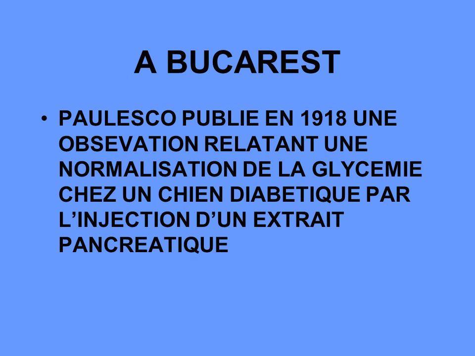 A BUCAREST PAULESCO PUBLIE EN 1918 UNE OBSEVATION RELATANT UNE NORMALISATION DE LA GLYCEMIE CHEZ UN CHIEN DIABETIQUE PAR LINJECTION DUN EXTRAIT PANCREATIQUE