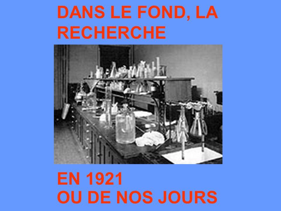 DANS LE FOND, LA RECHERCHE EN 1921 OU DE NOS JOURS