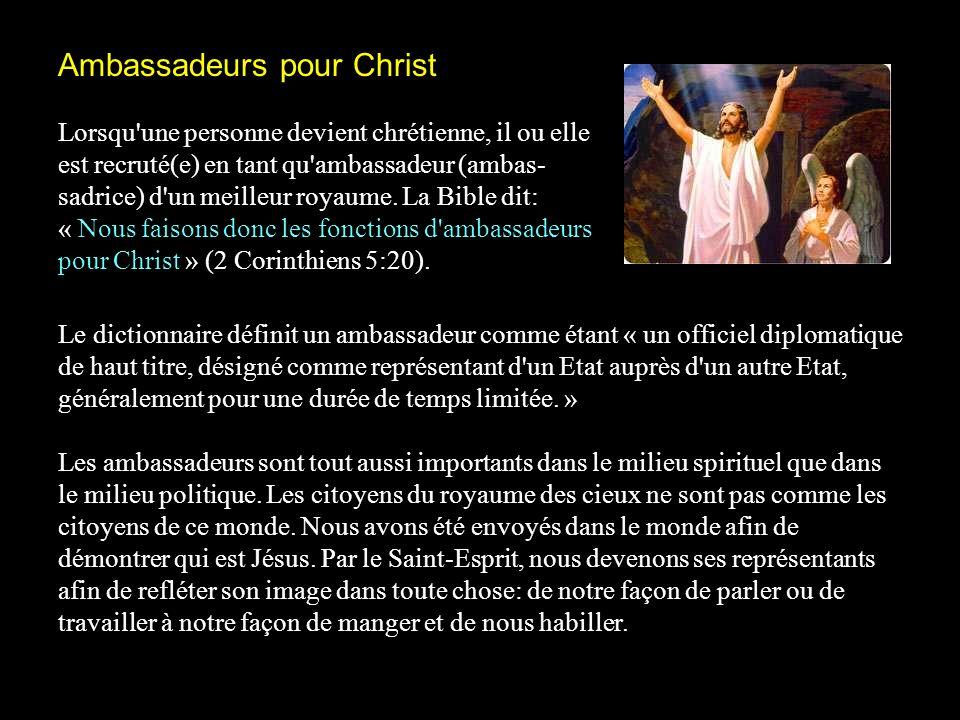 Ambassadeurs pour Christ Lorsqu'une personne devient chrétienne, il ou elle est recruté(e) en tant qu'ambassadeur (ambas- sadrice) d'un meilleur royau
