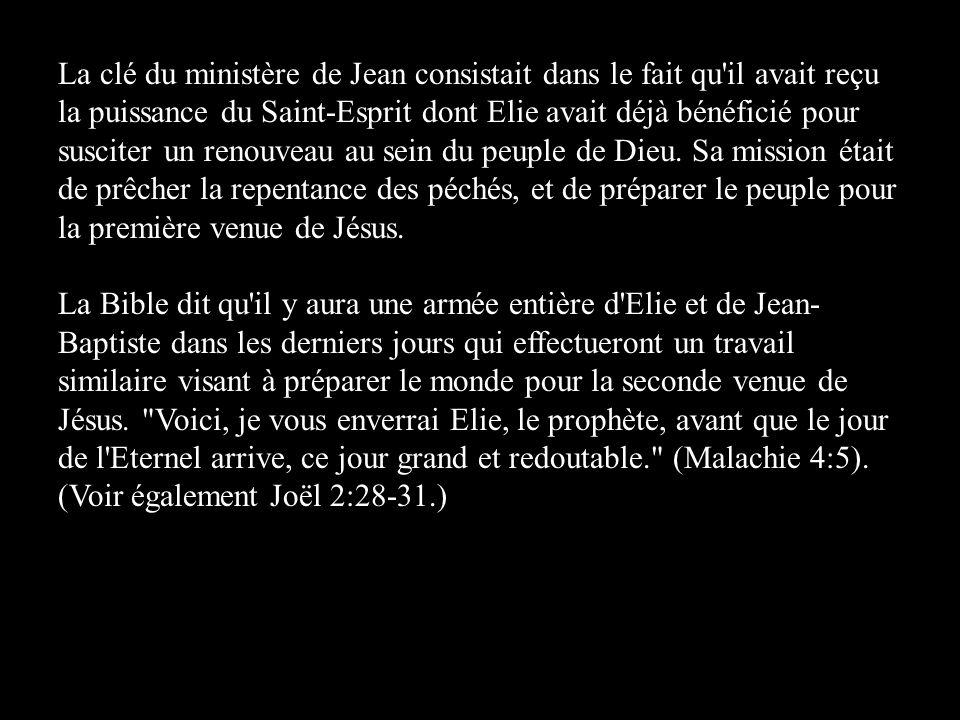 La clé du ministère de Jean consistait dans le fait qu'il avait reçu la puissance du Saint-Esprit dont Elie avait déjà bénéficié pour susciter un reno