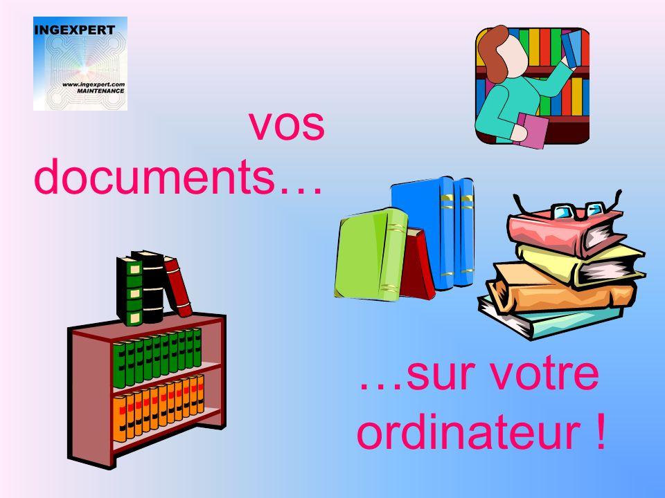 vos documents… …sur votre ordinateur !