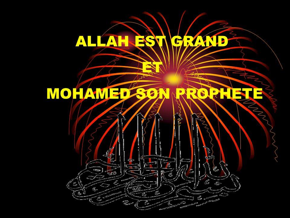 ALLAH EST GRAND ET MOHAMED SON PROPHETE