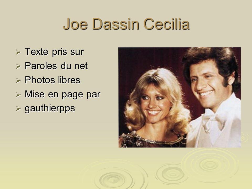 Joe Dassin Cecilia Texte pris sur Texte pris sur Paroles du net Paroles du net Photos libres Photos libres Mise en page par Mise en page par gauthierpps gauthierpps
