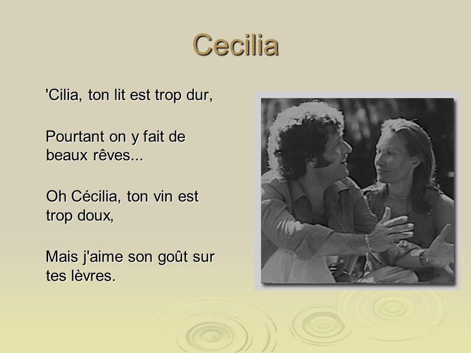 Cecilia Tu es belle, tu as vingt ans Tu es belle, tu as vingt ans Et tu m'aimes pour passer le temps, Et tu m'aimes pour passer le temps, Mais le temp