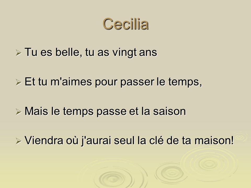 Cecilia 'Cilia, ton lit est trop dur, 'Cilia, ton lit est trop dur, Pourtant on y fait de beaux rêves... Pourtant on y fait de beaux rêves... Oh Cécil