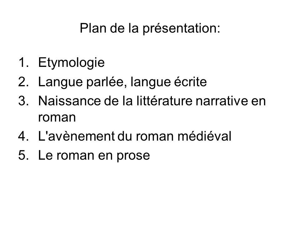 Plan de la présentation: 1.Etymologie 2.Langue parlée, langue écrite 3.Naissance de la littérature narrative en roman 4.L'avènement du roman médiéval
