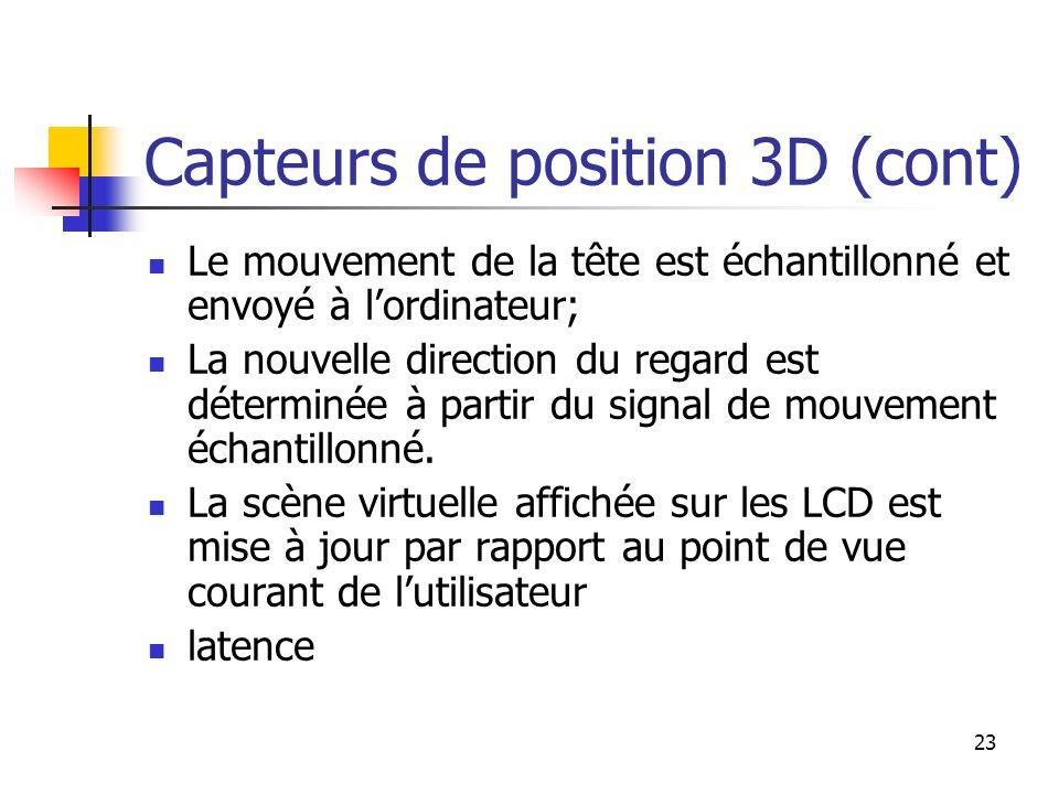 23 Capteurs de position 3D (cont) Le mouvement de la tête est échantillonné et envoyé à lordinateur; La nouvelle direction du regard est déterminée à partir du signal de mouvement échantillonné.